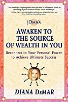 Awaken to the Source of Wealth in You: Reconnect to Your Personal Power to Achieve Ultimate Success