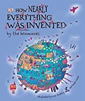 How Nearly Everything Was Invented. by the Brainwaves
