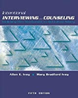 Intentional Interviewing and Counseling, with Infotrac: Facilitating Client Development in a Multicultural Society [With CDROM]