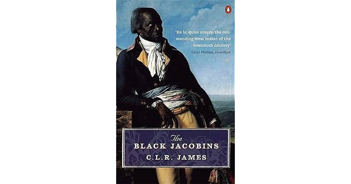 the black jacobins essay Confronting black jacobins: the us, the haitian revolution, and the origins of the dominican republic  the jacobins: an essay in the new history oct 14, 2011.