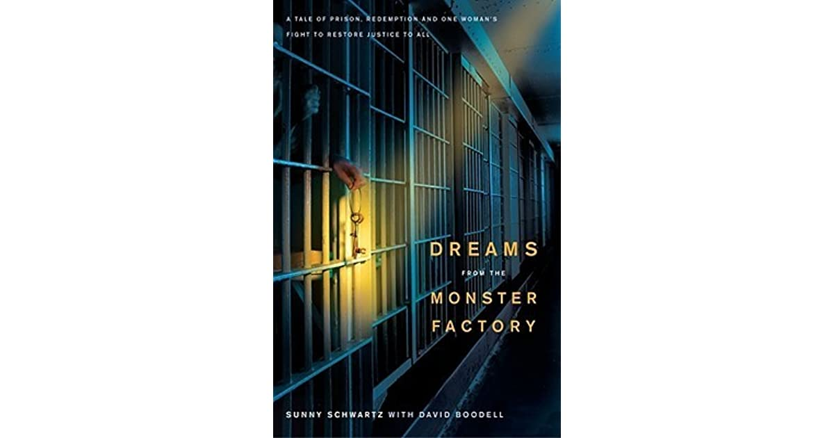dreams from the monster factory Author of the book, dreams from the monster factory: a tale of prison,  redemption and one woman's fight to restore justice to all leslie levitas  works for.