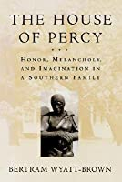 The House of Percy: Honor, Melancholy and Imagination in a Southern Family
