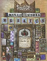 Mixed Media Mosaics: Techniques & Projects Using Polymer Clay Tiles Beads & Other Embellishments: Techniques and Projects Using Polymer Clay Tiles, Beads and Other Embellishments