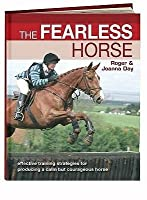 The Fearless Horse: Effective Training Strategies for Producing a Calm But Courageous Horse. Roger & Joanna Day