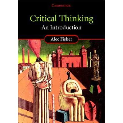 critical thinking introduction alec fisher Critical thinking an introduction by alec fisher available in trade paperback on powellscom, also read synopsis and reviews in this highly accessible book, alec.