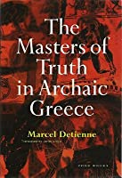 The Masters of Truth in Archaic Greece: Essays in Political Anthropology