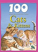 100 Things You Should Know About Cats and Kittens