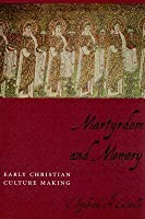 Martyrdom and Memory: Early Christian Culture Making
