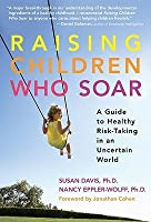 Raising Children Who Soar: A Guide to Healthy Risk-Taking in an Uncertain World