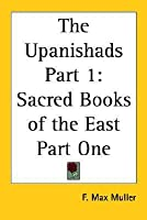 The Upanishads Part 1: Sacred Books of the East Part One