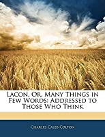 Lacon, Or, Many Things in Few Words: Addressed to Those Who Think