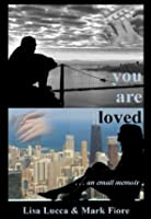 You Are Loved . . . an email memoir