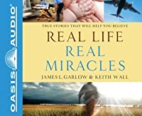 Real Life, Real Miracles (Library Edition): True Stories That Will Help You Believe