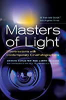 Masters of Light: Conversations with Contemporary Cinematographers, With a new Foreword by John Bailey and a new Preface by the authors