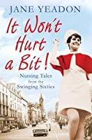 It Won't Hurt a Bit: Nursing Tales from the Swinging Sixties