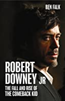 Robert Downey Jr.: The Fall and Rise of the Comeback Kid