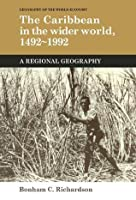 The Caribbean in the Wider World, 1492 1992: A Regional Geography