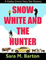 Snow White and the Hunter: A Gabby Grimm Fairy Tale Mystery #1