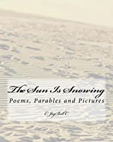 The Sun Is Snowing: Poems, Parables and Pictures