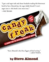 Candy Freak: A Journey Through the Chocolate Underbelly of America