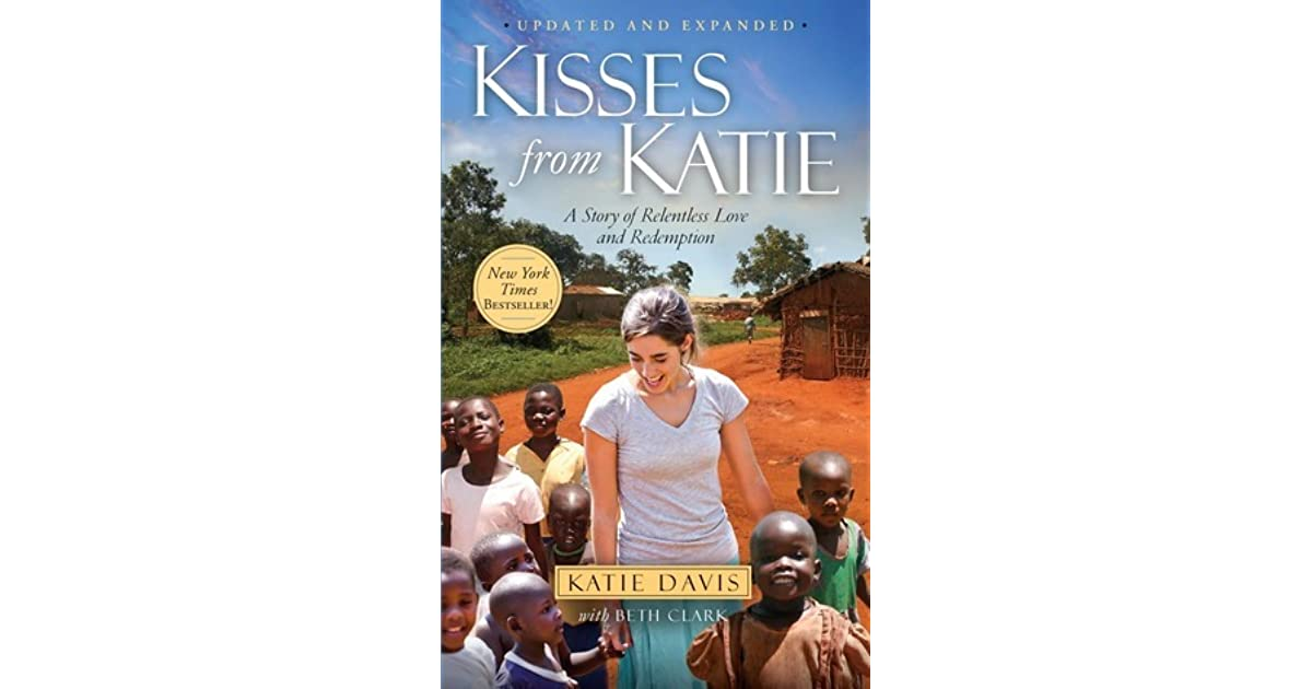 kisses from katie review Through the highs and the lows of her story, katie writes with passion for god it's not a passion that says that everyone should live her sort of life it's the sort of passion that inspires my faith in god and my love for him and the people he's put in my world.