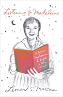 Listening for Madeleine: A Portrait of Madeleine L'Engle in Many Voices