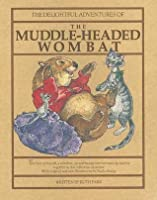 The Delightful Adventures of the Muddle-Headed Wombat