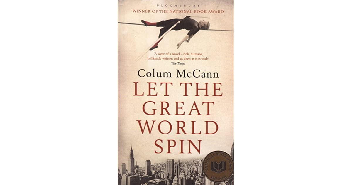 let the great world spin Let the great world spin, the sixth novel by colum mccann, is a hurricane of a book, whirling around the streets of new york and beyond, capturing souls within its twists, carrying them high in the air, rattling their very bones until their secrets and shameful pasts,.