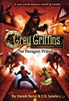 The Paragon Prison (Grey Griffins: The Clockworks Chronicles, #3)