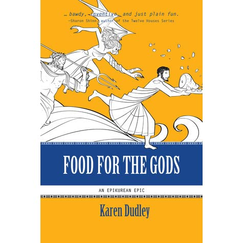 Food for the Gods (Epikurean Epic, #1) by Karen Dudley — Reviews ...