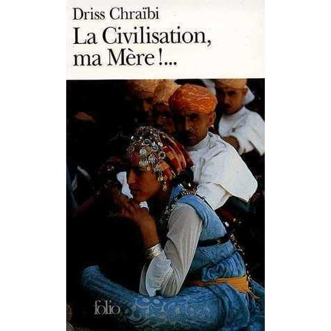 la civilisation ma m 232 re by driss chra 239 bi reviews