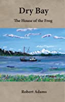 Dry Bay: The House of the Frog