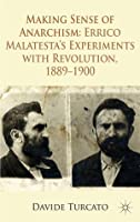 Making Sense of Anarchism: Errico Malatesta's Experiments with Revolution, 1889–1900