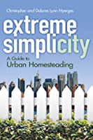 Extreme Simplicity: Homesteading in the City