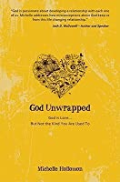 God Unwrapped: God Is Love.....But Not the Kind You Are Use to