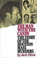 The Man with Candy: The Story of the Houston Mass Murders