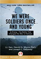 We Were Soldiers Once . . . and Young: Ia Drang-The Battle That Changed the War in Vietnam