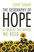 The Geography of Hope: A Tour of the World We Need