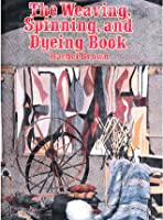 The Weaving, Spinning And Dyeing Book