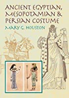 Ancient Egyptian, Mesopotamian & Persian Costume And Decoration