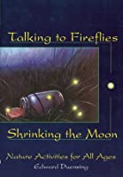 Talking to Fireflies, Shrinking the Moon: Nature Activities for All Ages
