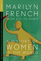 From Eve to Dawn, a History of Women in the World: The Masculine Mystique: From Feudalism to the French Revolution