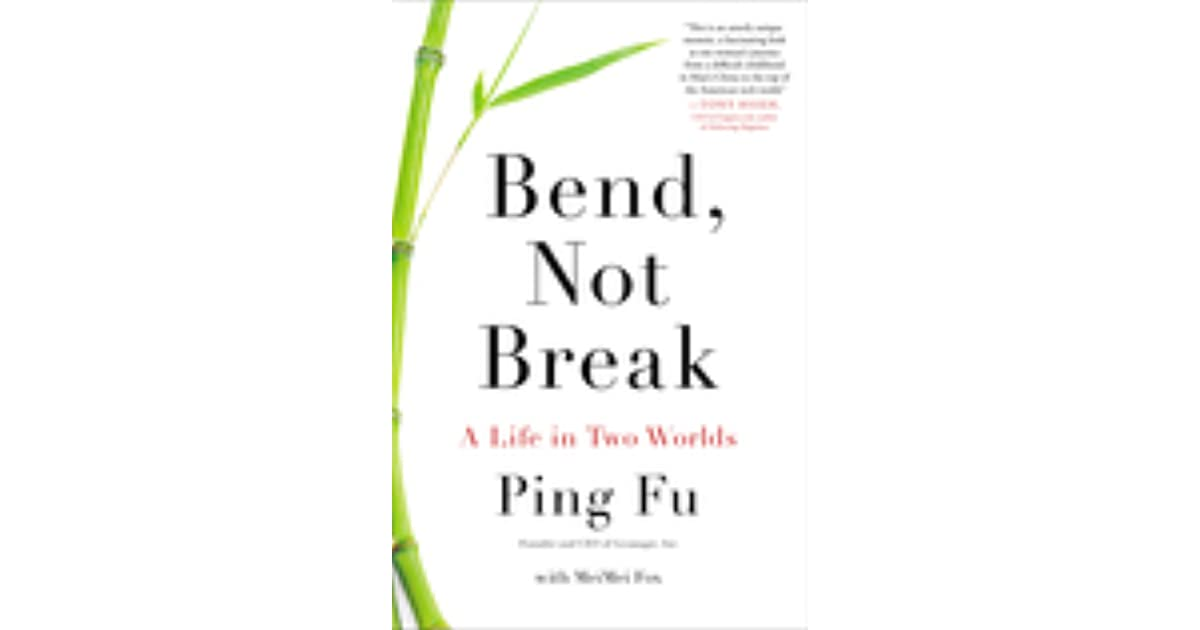 Bend, Not Break: A Life In Two Worlds By Ping Fu