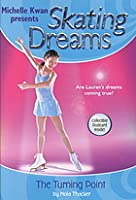 The Turning Point (Michelle Kwan presents Skating Dreams, #1)