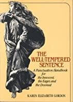 The Well-Tempered Sentence: A Punctuation Handbook for the Innocent, the Eager, and the Doomed