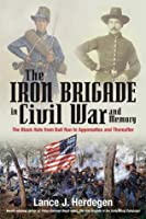 The Iron Brigade in Civil War and Memory
