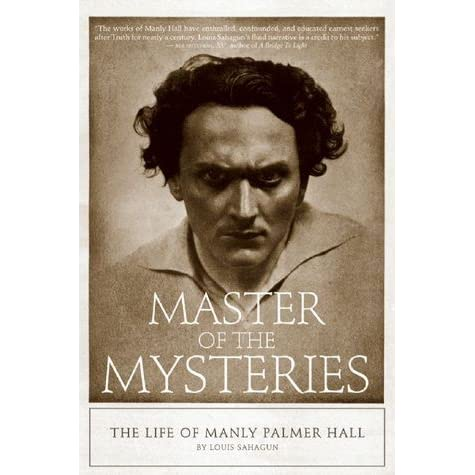Master Of The Mysteries The Life Of Manly Palmer Hall By