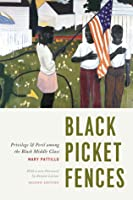 Black Picket Fences, Second Edition: Privilege and Peril among the Black Middle Class