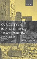Curiosity and the Aesthetics of Travel-Writing, 1770-1840: From an Antique Land'