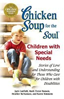Chicken Soup for the Soul: Celebrates Children with Special Needs: Stories of Love and Understanding for Those Who Care for Children with Disabilities
